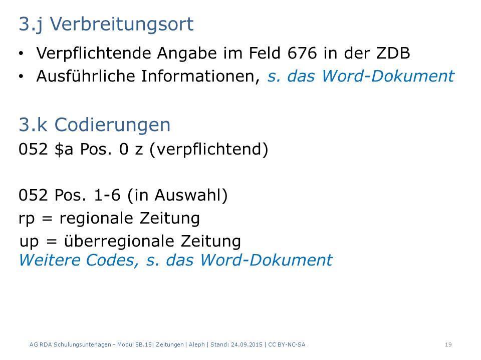 3.j Verbreitungsort Verpflichtende Angabe im Feld 676 in der ZDB Ausführliche Informationen, s.