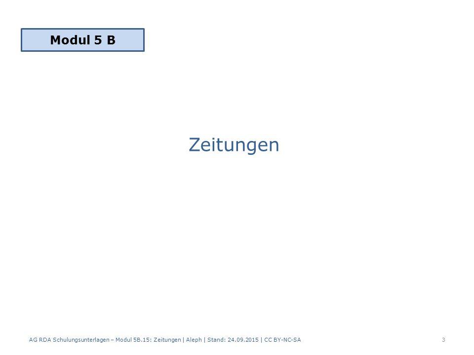 Zeitungen AG RDA Schulungsunterlagen – Modul 5B.15: Zeitungen | Aleph | Stand: 24.09.2015 | CC BY-NC-SA3 Modul 5 B