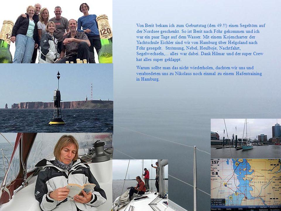 Von Berit bekam ich zum Geburtstag (den 49.!!) einen Segeltörn auf der Nordsee geschenkt. So ist Berit nach Föhr gekommen und ich war ein paar Tage au
