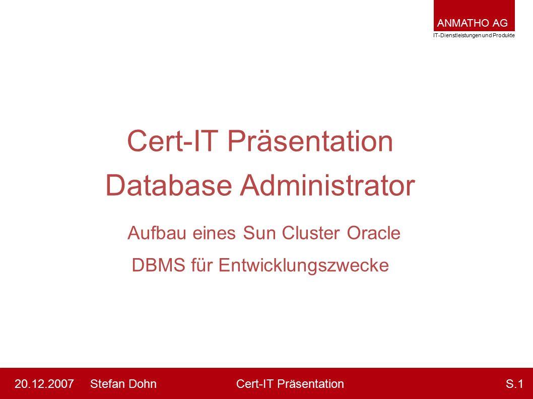 ANMATHO AG IT-Dienstleistungen und Produkte Stefan DohnCert-IT Präsentation20.12.2007S.1 Cert-IT Präsentation Database Administrator Aufbau eines Sun