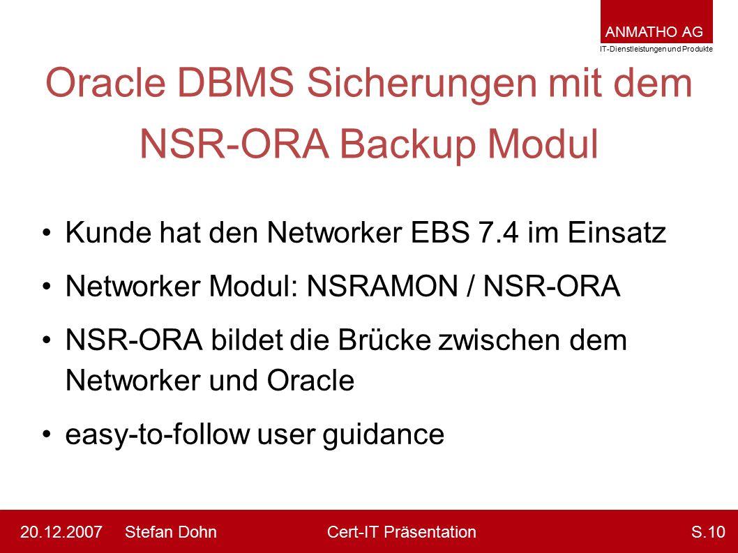 ANMATHO AG IT-Dienstleistungen und Produkte Stefan DohnCert-IT Präsentation20.12.2007S.10 Oracle DBMS Sicherungen mit dem NSR-ORA Backup Modul Kunde h