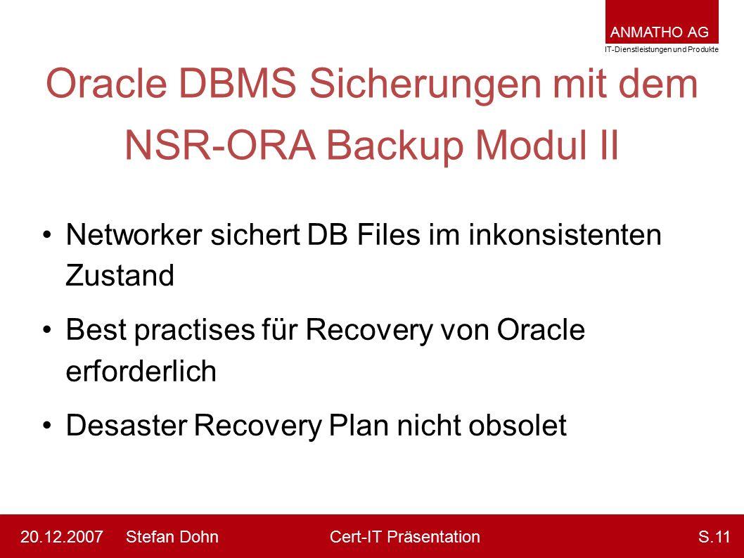 ANMATHO AG IT-Dienstleistungen und Produkte Stefan DohnCert-IT Präsentation20.12.2007S.11 Oracle DBMS Sicherungen mit dem NSR-ORA Backup Modul II Netw
