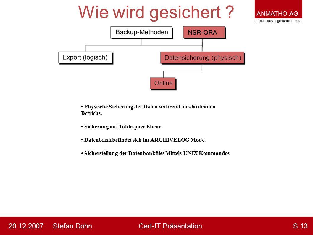 ANMATHO AG IT-Dienstleistungen und Produkte Stefan DohnCert-IT Präsentation20.12.2007S.13 Wie wird gesichert ? Physische Sicherung der Daten während d