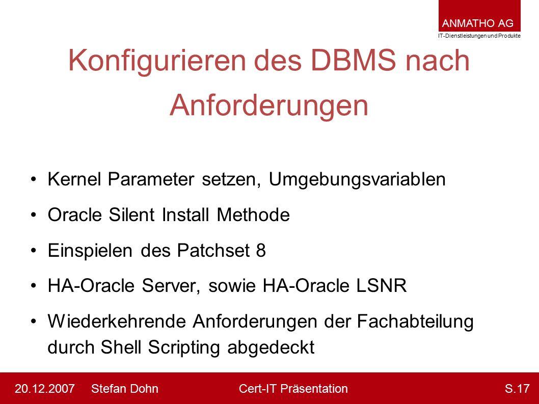ANMATHO AG IT-Dienstleistungen und Produkte Stefan DohnCert-IT Präsentation20.12.2007S.17 Konfigurieren des DBMS nach Anforderungen Kernel Parameter s