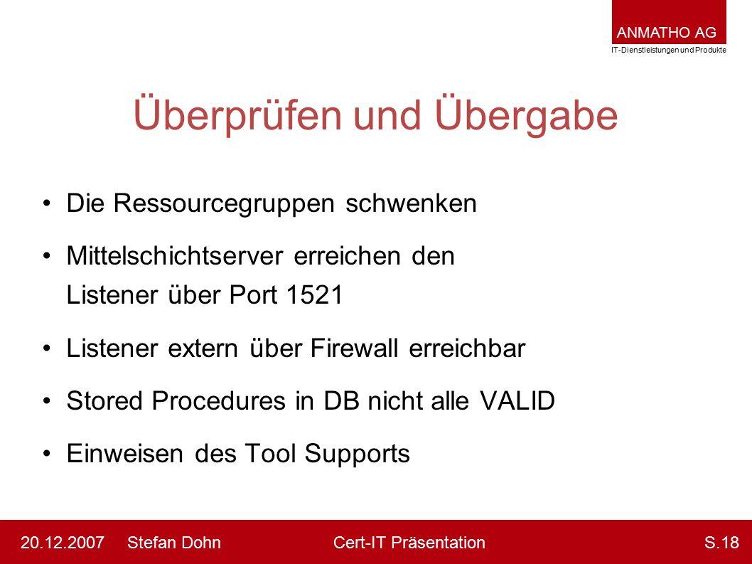 ANMATHO AG IT-Dienstleistungen und Produkte Stefan DohnCert-IT Präsentation20.12.2007S.18 Überprüfen und Übergabe Die Ressourcegruppen schwenken Mitte