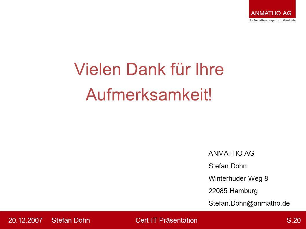 ANMATHO AG IT-Dienstleistungen und Produkte Stefan DohnCert-IT Präsentation20.12.2007S.20 Vielen Dank für Ihre Aufmerksamkeit! ANMATHO AG Stefan Dohn