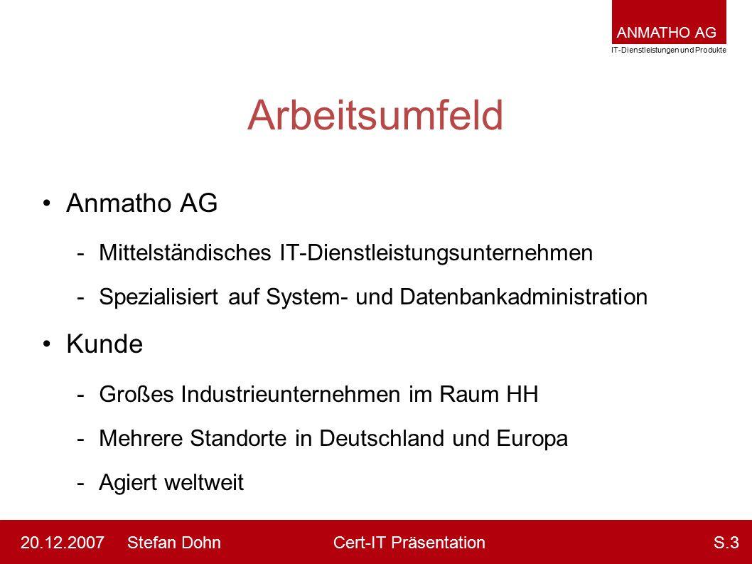 ANMATHO AG IT-Dienstleistungen und Produkte Stefan DohnCert-IT Präsentation20.12.2007S.3 Arbeitsumfeld Anmatho AG -Mittelständisches IT-Dienstleistung