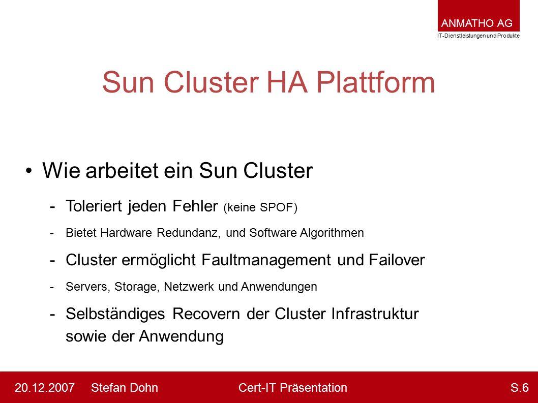 ANMATHO AG IT-Dienstleistungen und Produkte Stefan DohnCert-IT Präsentation20.12.2007S.6 Sun Cluster HA Plattform Wie arbeitet ein Sun Cluster -Toleri
