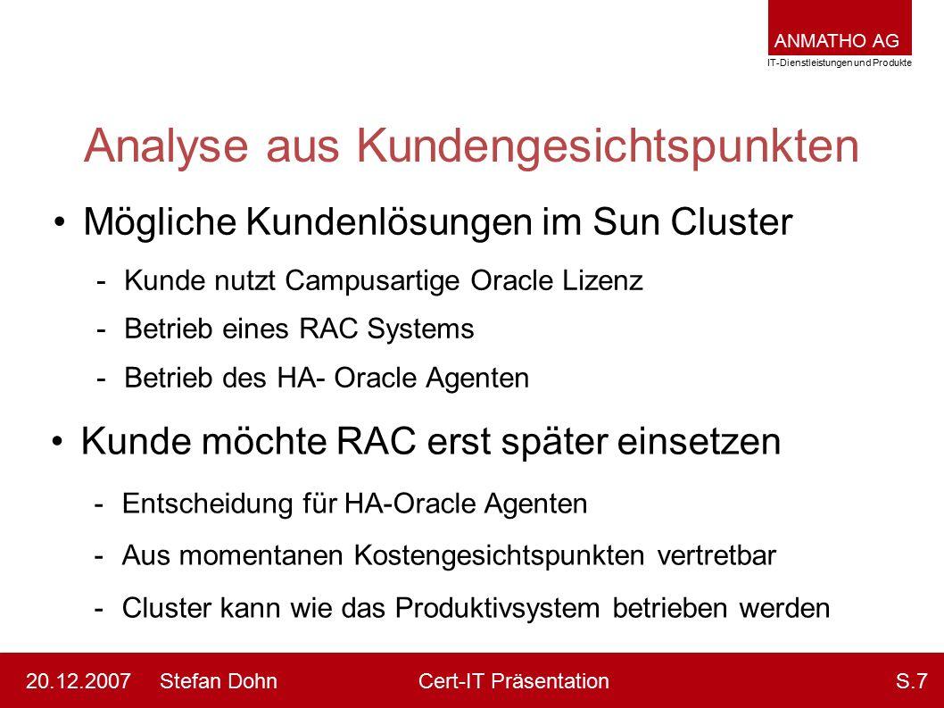 ANMATHO AG IT-Dienstleistungen und Produkte Stefan DohnCert-IT Präsentation20.12.2007S.7 Analyse aus Kundengesichtspunkten Mögliche Kundenlösungen im