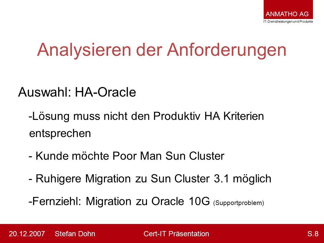 ANMATHO AG IT-Dienstleistungen und Produkte Stefan DohnCert-IT Präsentation20.12.2007S.8 Analysieren der Anforderungen Auswahl: HA-Oracle -Lösung muss