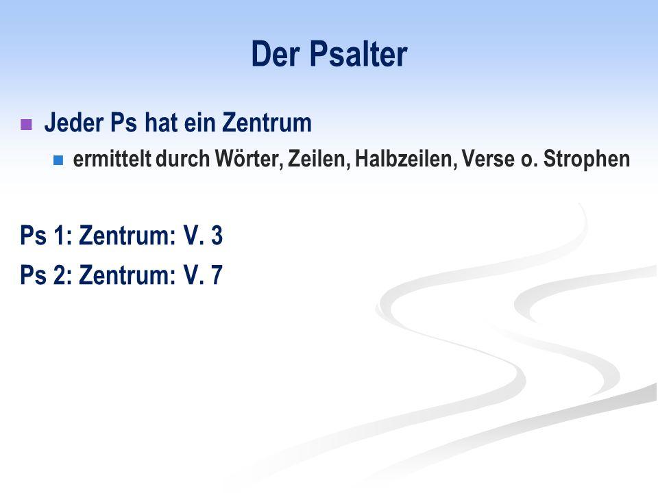 Der Psalter Jeder Ps hat ein Zentrum ermittelt durch Wörter, Zeilen, Halbzeilen, Verse o.