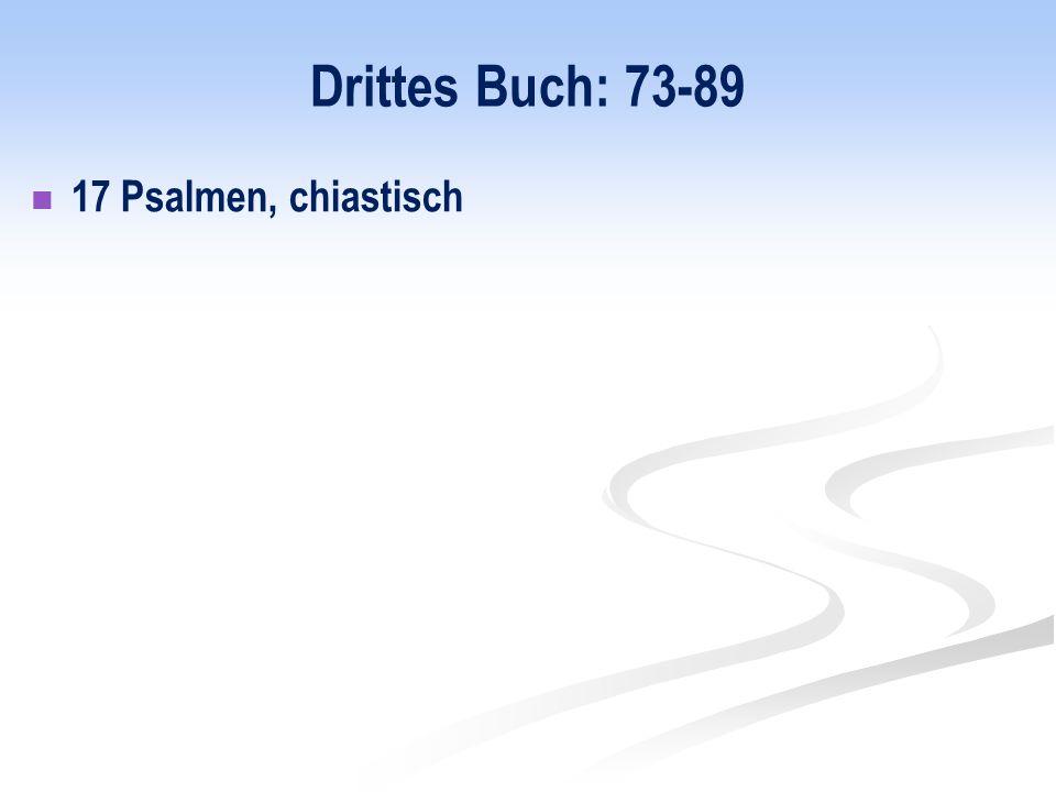 Drittes Buch: 73-89 17 Psalmen, chiastisch