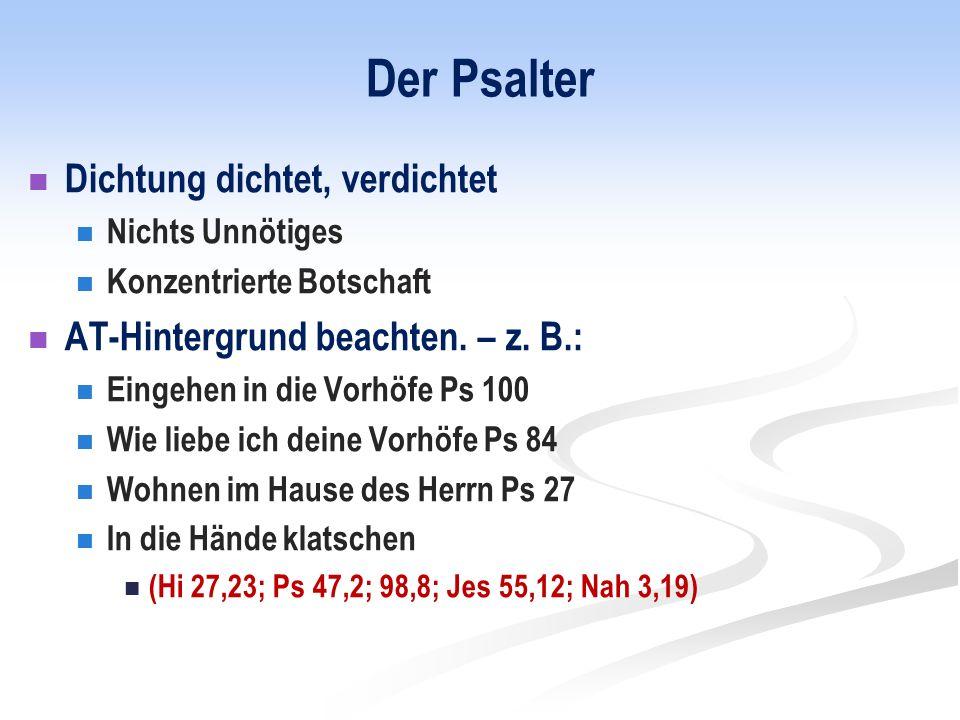 Der Psalter Dichtung dichtet, verdichtet Nichts Unnötiges Konzentrierte Botschaft AT-Hintergrund beachten.