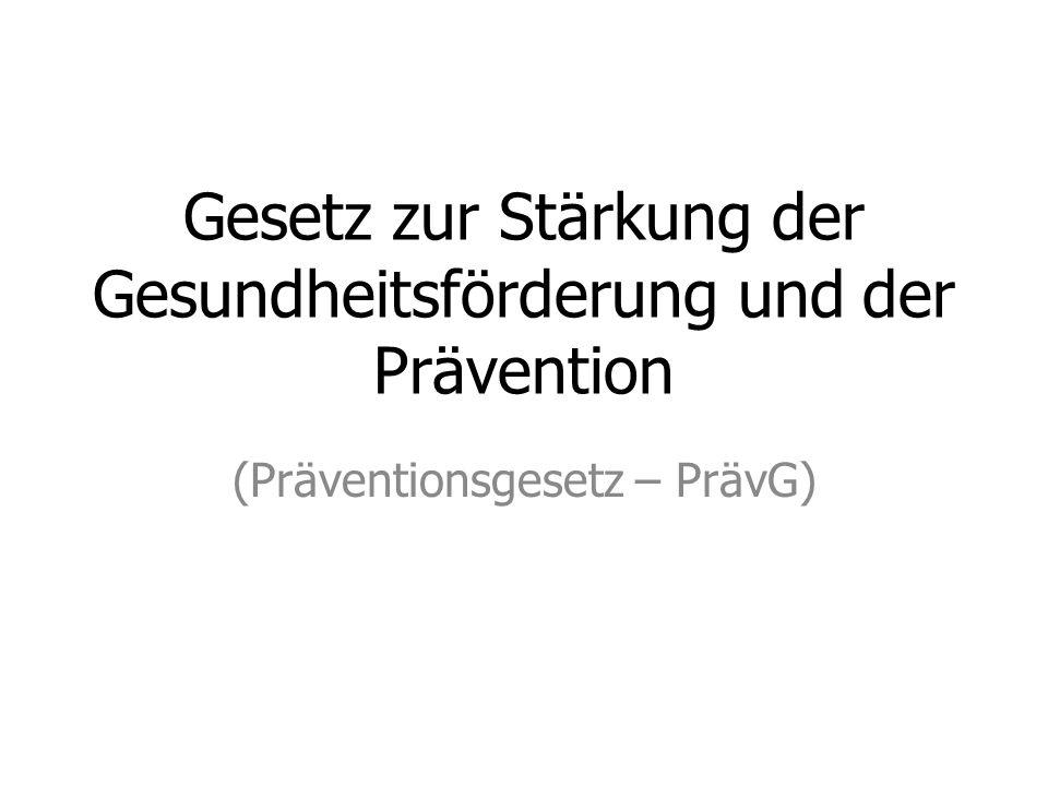Gesetz zur Stärkung der Gesundheitsförderung und der Prävention (Präventionsgesetz – PrävG)