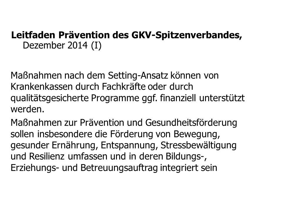 Leitfaden Prävention des GKV-Spitzenverbandes, Dezember 2014 (I) Maßnahmen nach dem Setting-Ansatz können von Krankenkassen durch Fachkräfte oder durch qualitätsgesicherte Programme ggf.