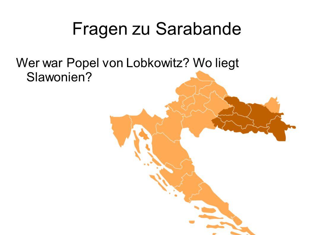 Fragen zu Sarabande Wer war Popel von Lobkowitz? Wo liegt Slawonien?