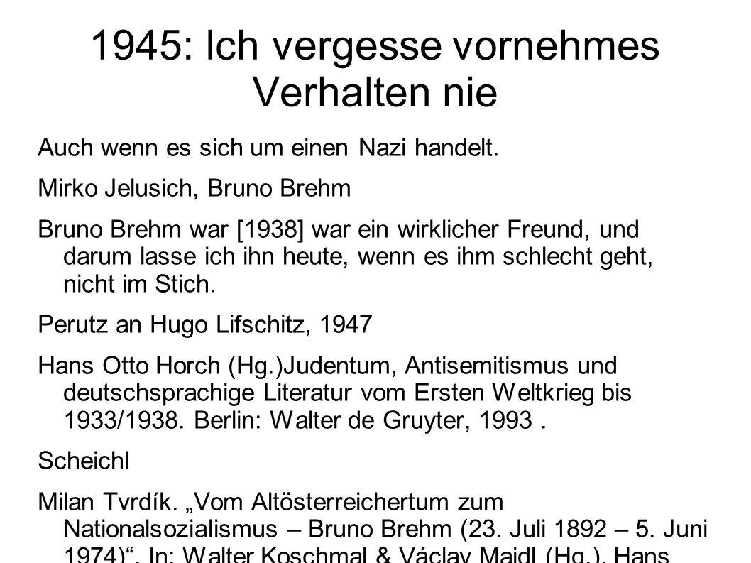 1945: Ich vergesse vornehmes Verhalten nie Auch wenn es sich um einen Nazi handelt. Mirko Jelusich, Bruno Brehm Bruno Brehm war [1938] war ein wirklic