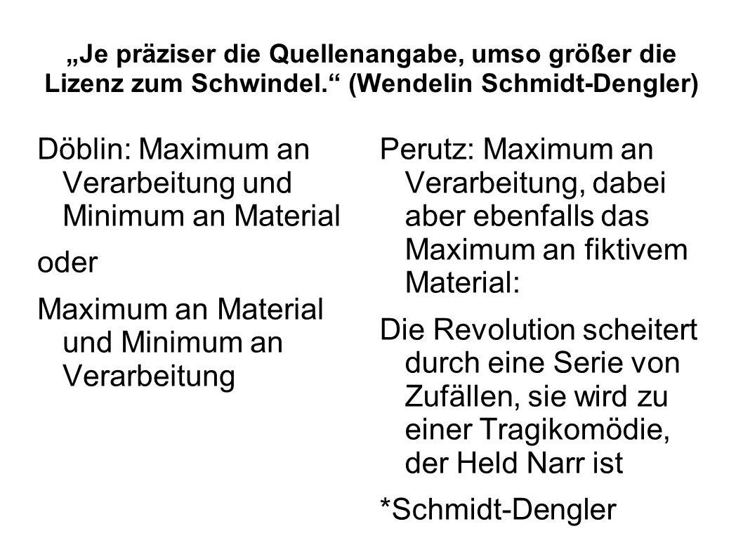 """""""Je präziser die Quellenangabe, umso größer die Lizenz zum Schwindel."""" (Wendelin Schmidt-Dengler) Döblin: Maximum an Verarbeitung und Minimum an Mater"""