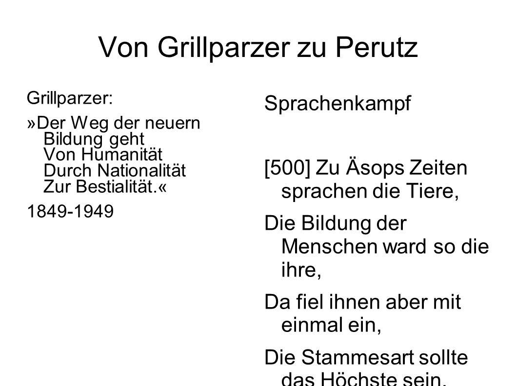 Von Grillparzer zu Perutz Grillparzer: »Der Weg der neuern Bildung geht Von Humanität Durch Nationalität Zur Bestialität.« 1849-1949 Sprachenkampf [50