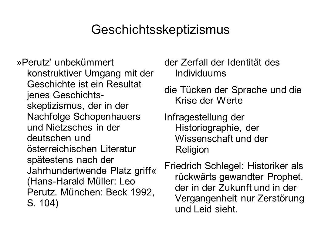 Geschichtsskeptizismus »Perutz' unbekümmert konstruktiver Umgang mit der Geschichte ist ein Resultat jenes Geschichts- skeptizismus, der in der Nachfo
