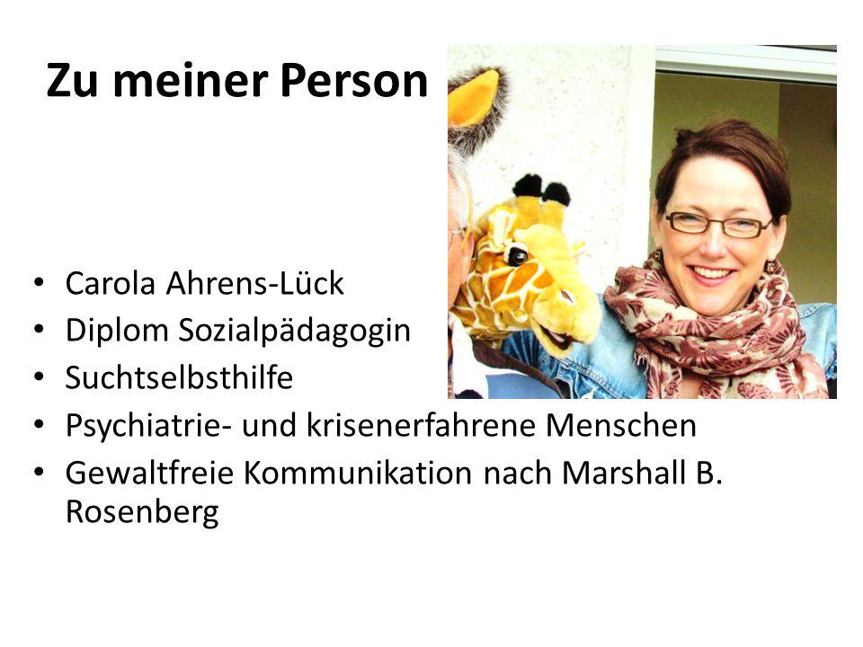 Zu meiner Person Carola Ahrens-Lück Diplom Sozialpädagogin Suchtselbsthilfe Psychiatrie- und krisenerfahrene Menschen Gewaltfreie Kommunikation nach M