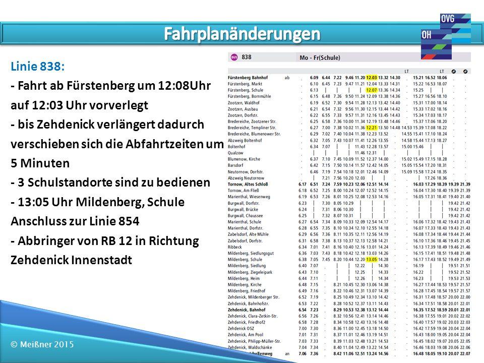 © Meißner 2015 Linie 838: - Fahrt ab Fürstenberg um 12:08Uhr auf 12:03 Uhr vorverlegt - bis Zehdenick verlängert dadurch verschieben sich die Abfahrtz