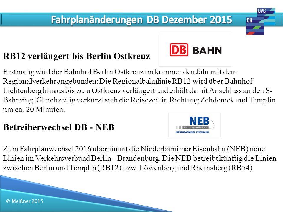 © Meißner 2015 RB12 verlängert bis Berlin Ostkreuz Erstmalig wird der Bahnhof Berlin Ostkreuz im kommenden Jahr mit dem Regionalverkehr angebunden: Di