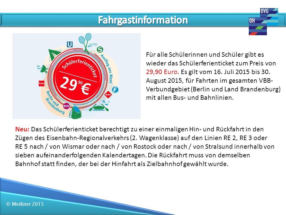 © Meißner 2015 Für alle Schülerinnen und Schüler gibt es wieder das Schülerferienticket zum Preis von 29,90 Euro. Es gilt vom 16. Juli 2015 bis 30. Au