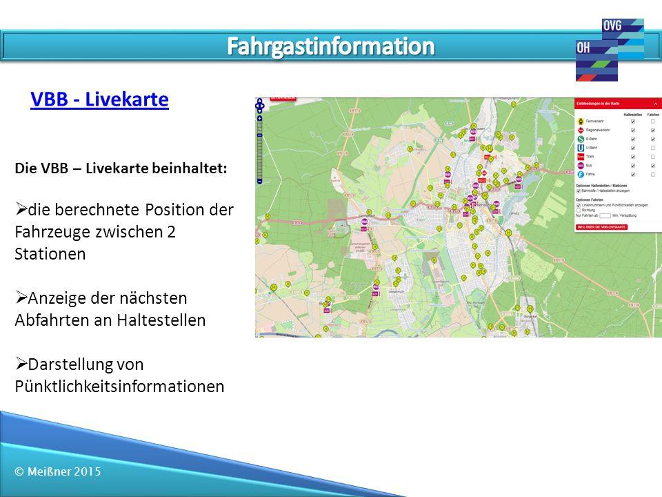 © Meißner 2015 VBB - Livekarte Die VBB – Livekarte beinhaltet:  die berechnete Position der Fahrzeuge zwischen 2 Stationen  Anzeige der nächsten Abf