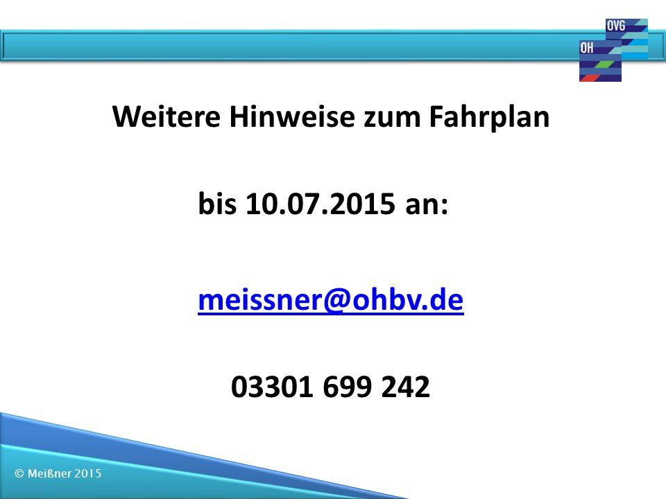 © Meißner 2015 Weitere Hinweise zum Fahrplan bis 10.07.2015 an: meissner@ohbv.de 03301 699 242