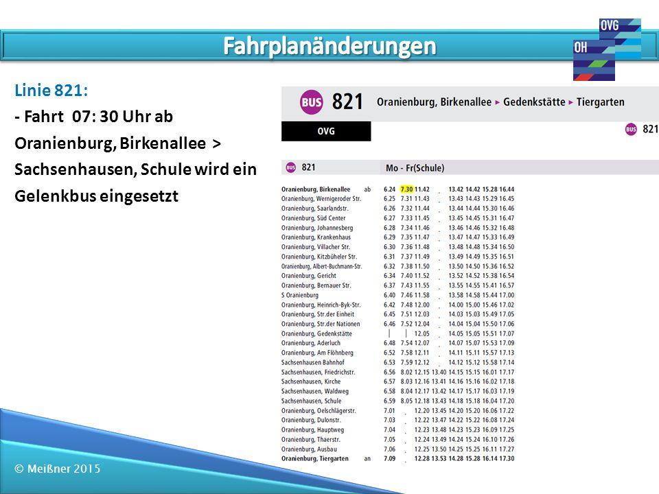 © Meißner 2015 Linie 838: - Zusätzliche Fahrt um 12:45 Uhr Zehdenick > Fürstenberg - 13:05 Uhr & 14:02 Uhr Anschluss zur Linie 854 - 12:05 Uhr Umsteigemöglichkeit in Richtung Mildenberg, Siedlung um 12:20 Uhr Linie 838 aus Fürstenberg