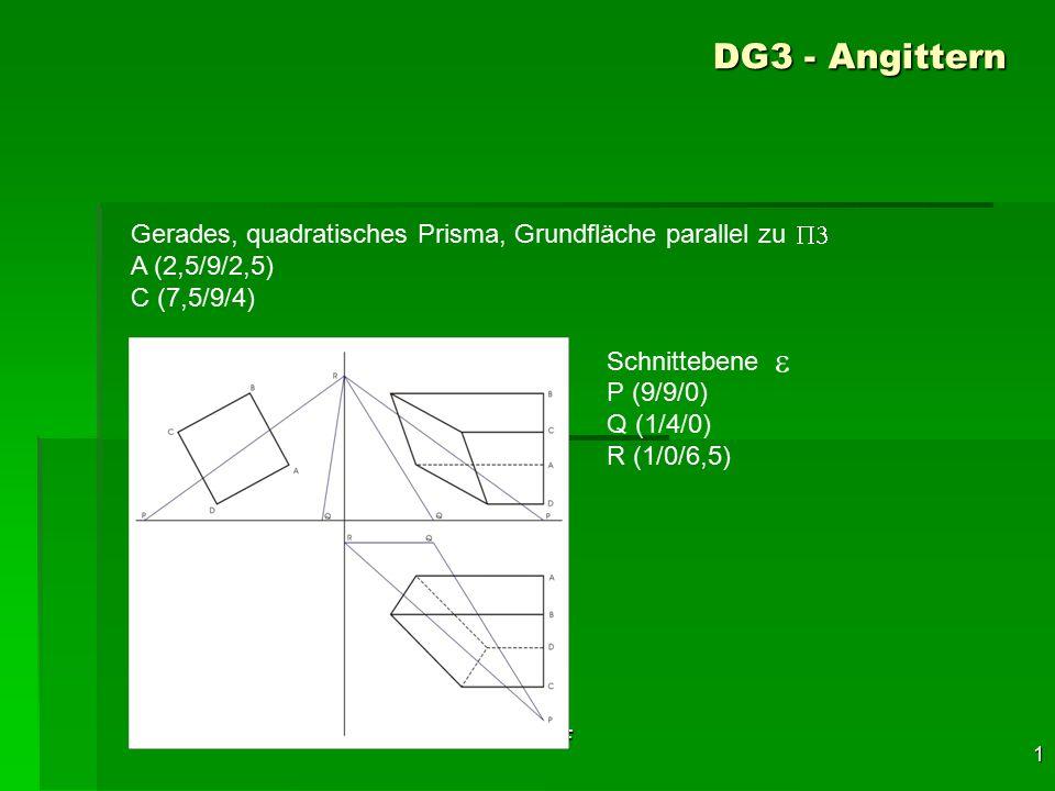 F 1 DG3 - Angittern Gerades, quadratisches Prisma, Grundfläche parallel zu A (2,5/9/2,5) C (7,5/9/4) Schnittebene P (9/9/0) Q (1/4/0) R (1/0/6,5)  