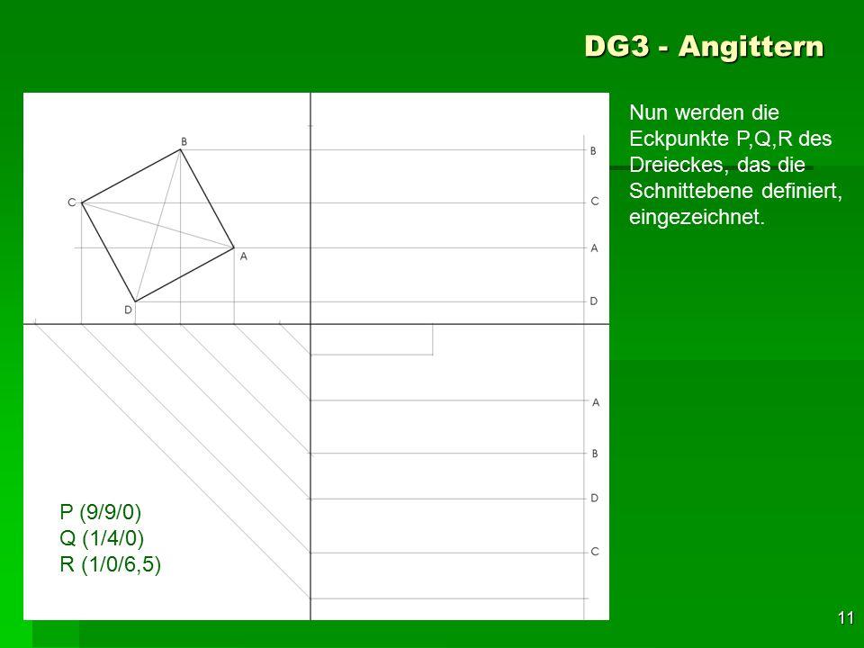 F 11 DG3 - Angittern 41 P (9/9/0) Q (1/4/0) R (1/0/6,5) Nun werden die Eckpunkte P,Q,R des Dreieckes, das die Schnittebene definiert, eingezeichnet.