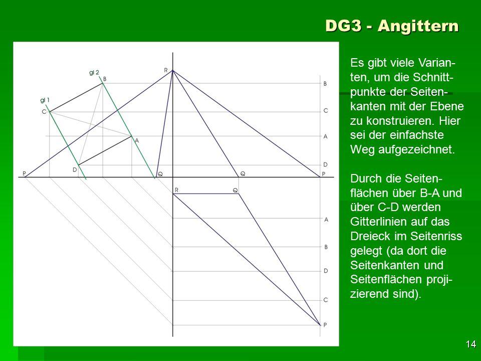 F 14 DG3 - Angittern 44 Es gibt viele Varian- ten, um die Schnitt- punkte der Seiten- kanten mit der Ebene zu konstruieren. Hier sei der einfachste We
