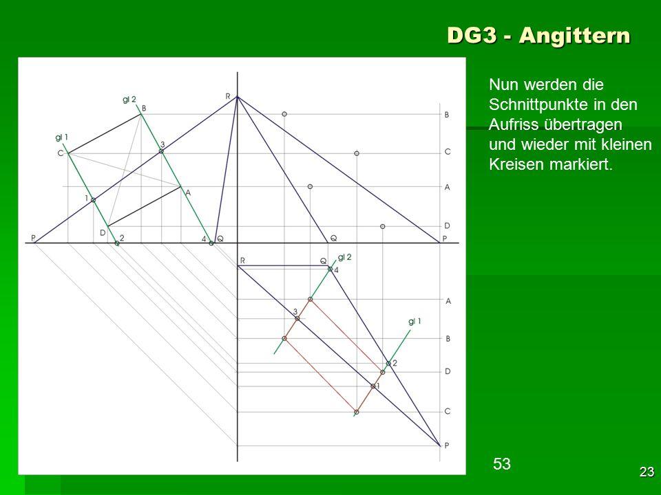 F 23 DG3 - Angittern 53 Nun werden die Schnittpunkte in den Aufriss übertragen und wieder mit kleinen Kreisen markiert.