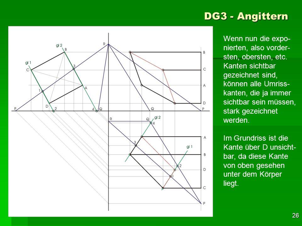 F 26 DG3 - Angittern 56 Wenn nun die expo- nierten, also vorder- sten, obersten, etc. Kanten sichtbar gezeichnet sind, können alle Umriss- kanten, die
