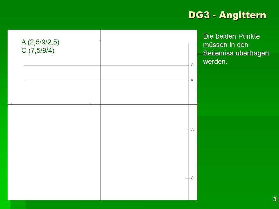 F 3 DG3 - Angittern A (2,5/9/2,5) C (7,5/9/4) Die beiden Punkte müssen in den Seitenriss übertragen werden. 33