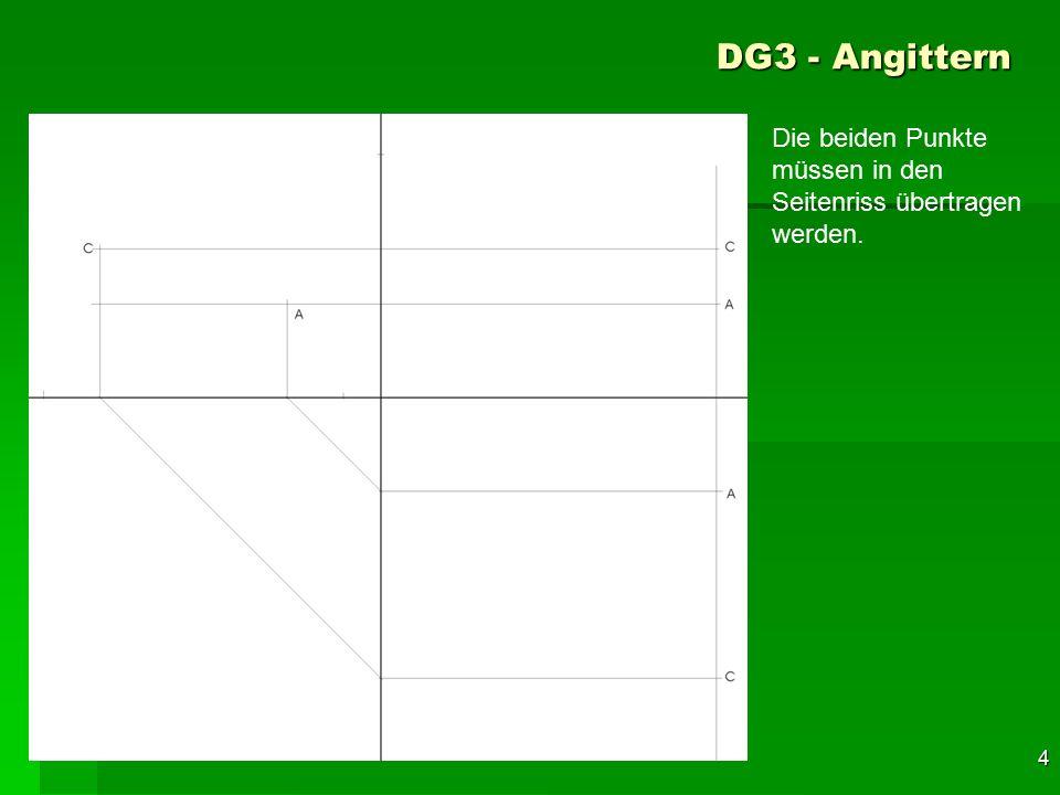 F 4 DG3 - Angittern Die beiden Punkte müssen in den Seitenriss übertragen werden. 34