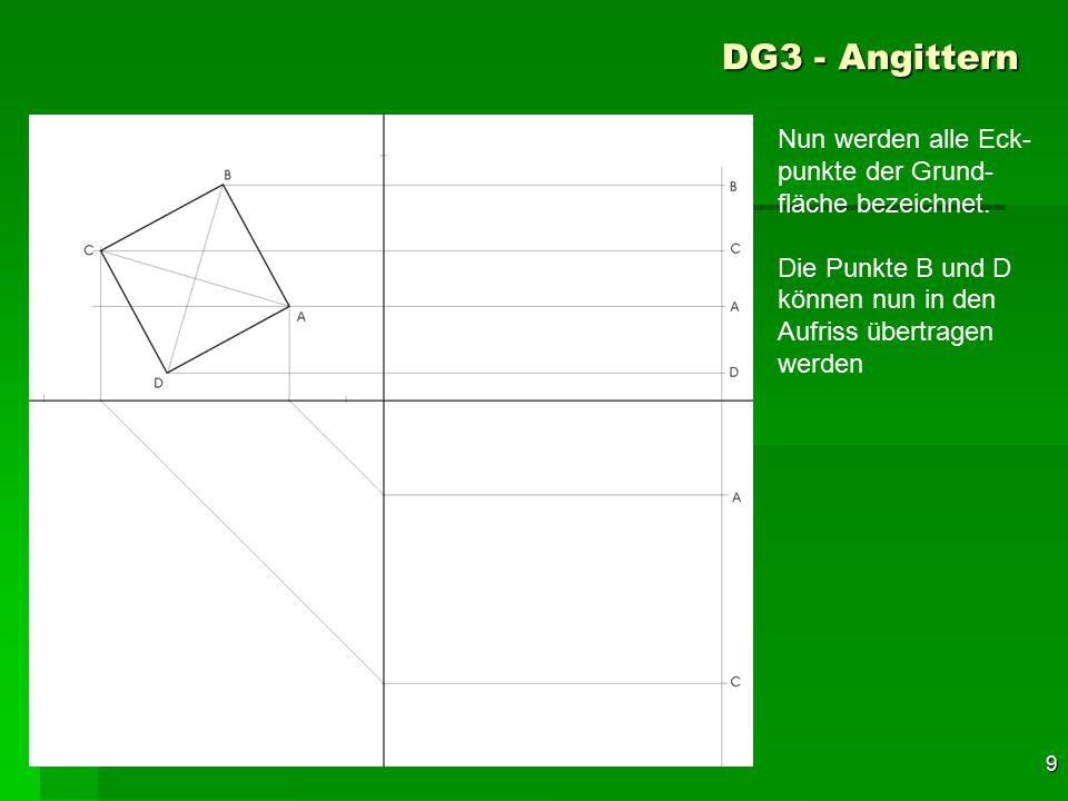 F 9 DG3 - Angittern 39 Nun werden alle Eck- punkte der Grund- fläche bezeichnet. Die Punkte B und D können nun in den Aufriss übertragen werden