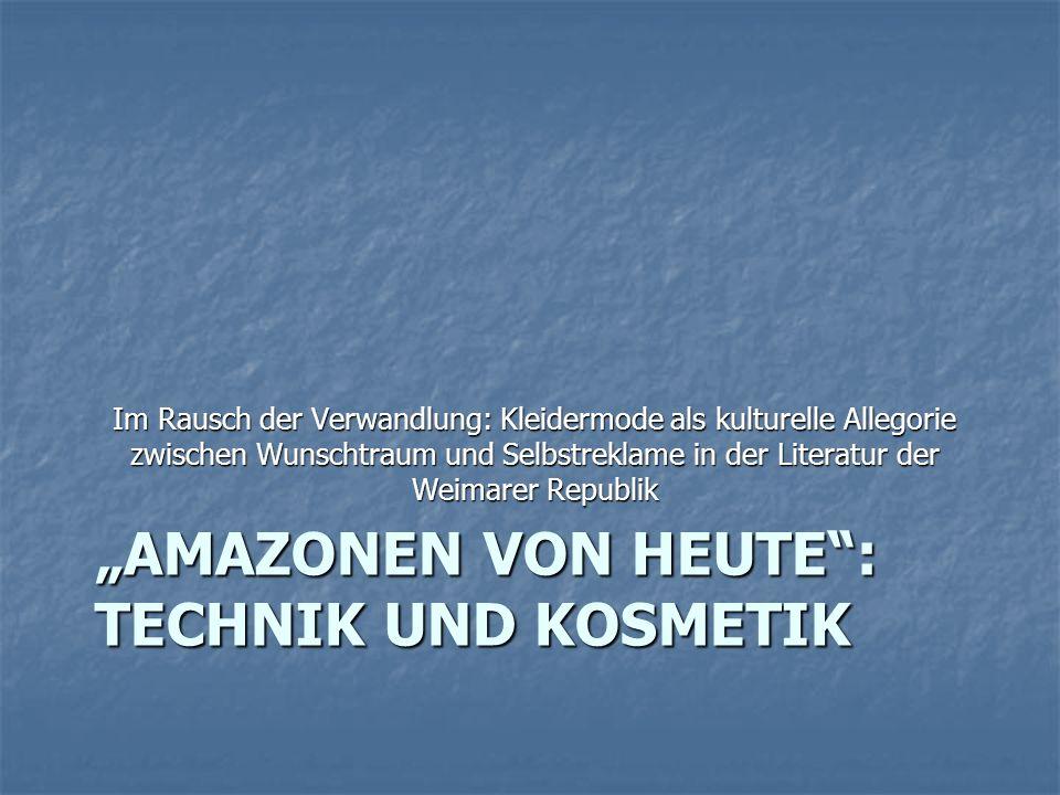 """""""AMAZONEN VON HEUTE"""": TECHNIK UND KOSMETIK Im Rausch der Verwandlung: Kleidermode als kulturelle Allegorie zwischen Wunschtraum und Selbstreklame in d"""