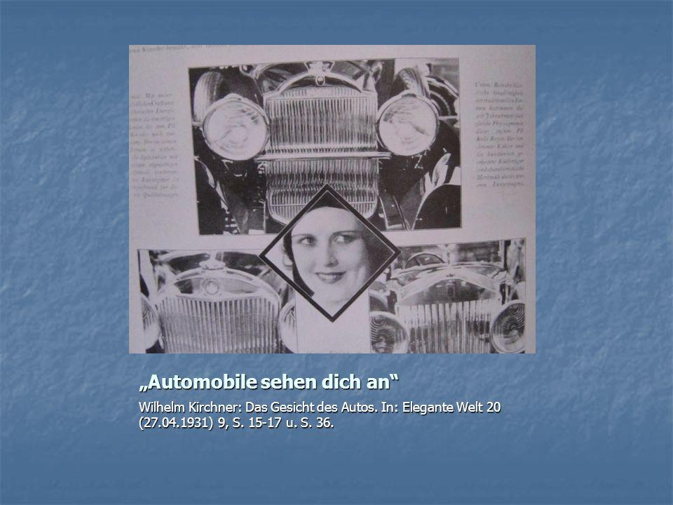 """""""Automobile sehen dich an"""" Wilhelm Kirchner: Das Gesicht des Autos. In: Elegante Welt 20 (27.04.1931) 9, S. 15-17 u. S. 36."""