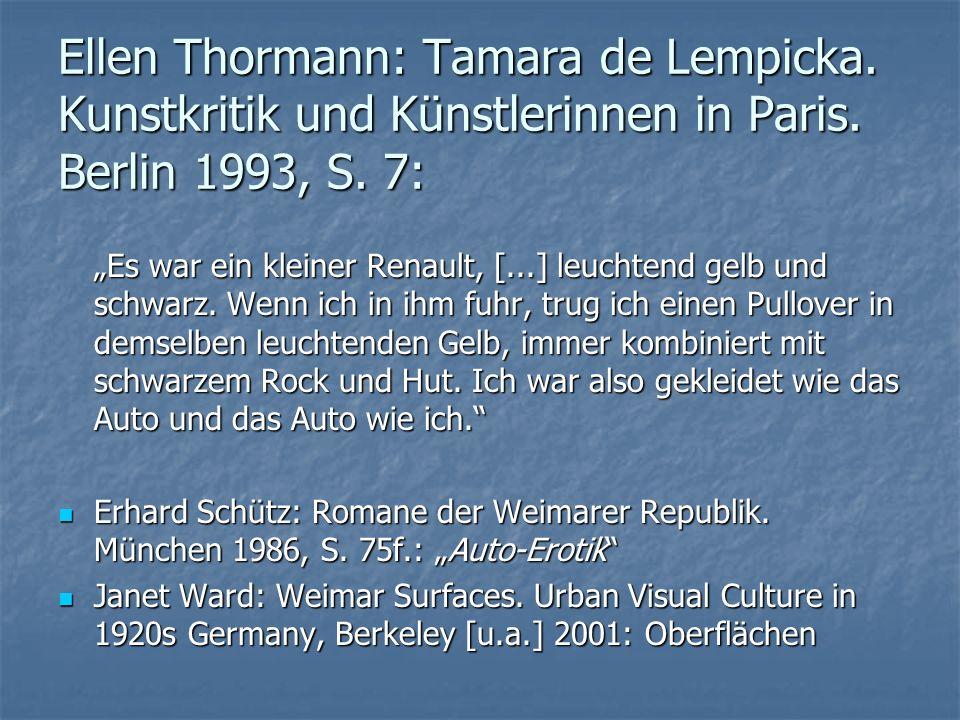 """Ellen Thormann: Tamara de Lempicka. Kunstkritik und Künstlerinnen in Paris. Berlin 1993, S. 7: """"Es war ein kleiner Renault, [...] leuchtend gelb und s"""