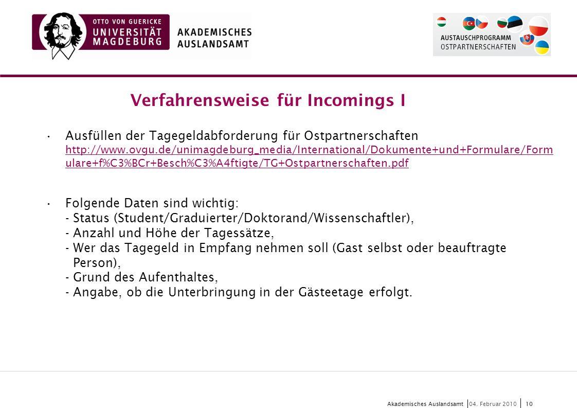 10 Akademisches Auslandsamt10 04. Februar 2010 Ausfüllen der Tagegeldabforderung für Ostpartnerschaften http://www.ovgu.de/unimagdeburg_media/Internat