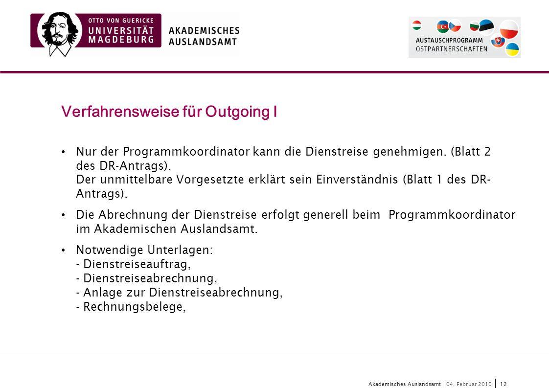 12 Akademisches Auslandsamt12 04. Februar 2010 Verfahrensweise für Outgoing I Nur der Programmkoordinator kann die Dienstreise genehmigen. (Blatt 2 de