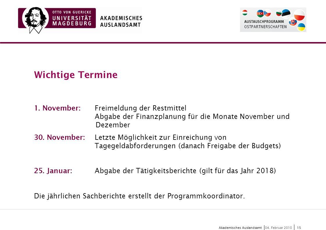 15 Akademisches Auslandsamt15 04. Februar 2010 Wichtige Termine 1. November:Freimeldung der Restmittel Abgabe der Finanzplanung für die Monate Novembe