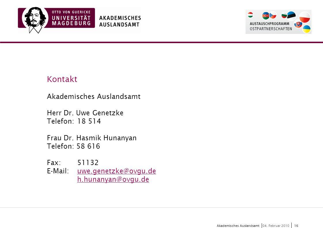 16 Akademisches Auslandsamt16 04. Februar 2010 Kontakt Akademisches Auslandsamt Herr Dr. Uwe Genetzke Telefon:18 514 Frau Dr. Hasmik Hunanyan Telefon: