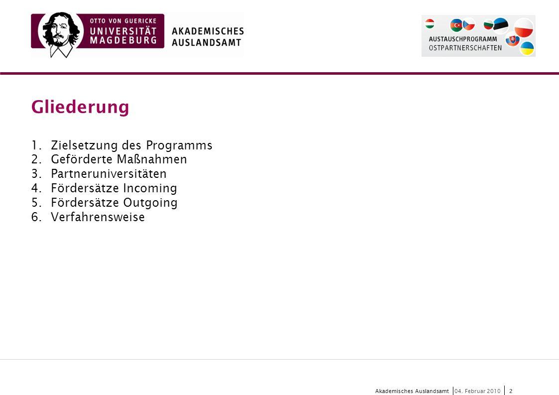 2 Akademisches Auslandsamt2 04. Februar 2010 Gliederung 1.Zielsetzung des Programms 2.Geförderte Maßnahmen 3.Partneruniversitäten 4.Fördersätze Incomi