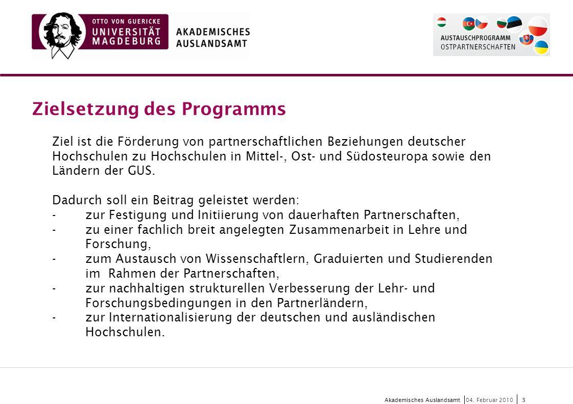 3 Akademisches Auslandsamt3 04. Februar 2010 Zielsetzung des Programms Ziel ist die Förderung von partnerschaftlichen Beziehungen deutscher Hochschule