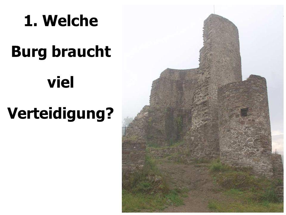 1. Welche Burg braucht viel Verteidigung?