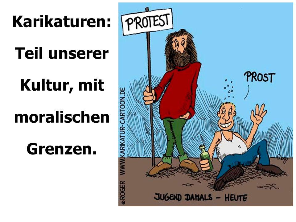 """Humanismus (Aufklärung): """"Es gibt nur eine allgemeingültige Wahrheit, nämlich: Es gibt keine allgemeingültige Wahrheit. Karikaturen: Teil unserer Kultur, mit moralischen Grenzen * Man beschimpft den religiösen Menschen als """"intolerant (weil er an eine allgemeingültige Wahrheit glaubt)."""